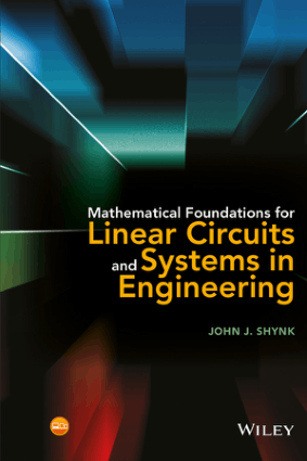 Mathematical Foundations for Linear Circuits and Systems in Engineering By John J. Shynk