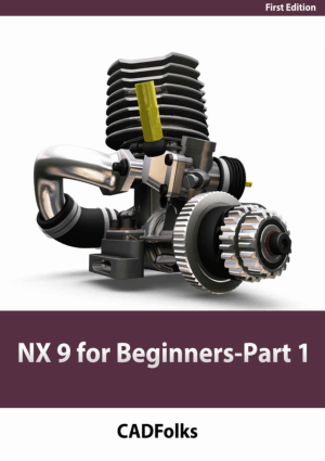 NX 9 for Beginners 1st Edition Part 1 CADFolks