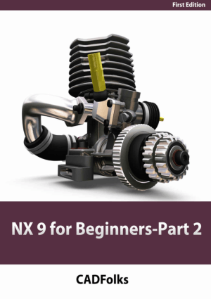 NX 9 for Beginners 1st Edition Part 2 CADFolks