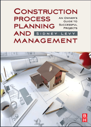 Construction Process Planning and Management an Owners Guide to Successful Projects By Sidney M Levy