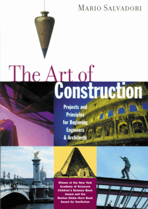 The Art of Construction Projects and Principles for Beginning Engineers Architects By Mario Salvadori