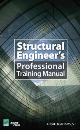 The Structural Engineers Professional Training Manual By David K Adams S E
