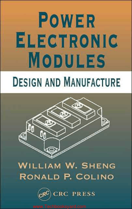 Power Electronic Modules Design and Manufacture By William W Sheng and Ronald P Colino