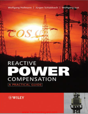 Reactive Power Compensation A Practical Guide By Wolfgang Hofmann and Jurgen Schlabbach and Wolfgang Justauth