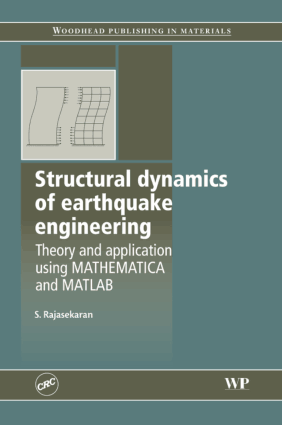 Structural Dynamics of Earthquake Engineering Theory and Application using MATHEMATICA and MATLAB By S Rajasekaran
