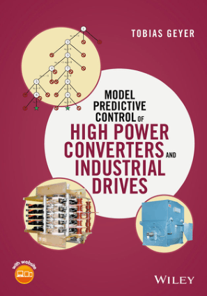 Model Predictive Control of High Power Converters and Industrial Drives By Tobias Geyer