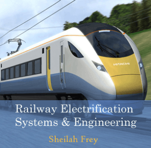 Railway Electrification Systems and Engineering Sheilah Frey