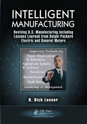 INTELLIGENT MANUFACTURING Reviving U.S. Manufacturing Including Lessons Learned from Delphi Packard Electric and General Motors