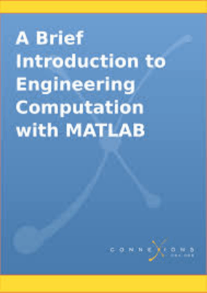 A Brief Introduction to Engineering Computation with MATLAB By Serhat Beyenir