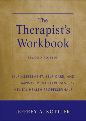 The therapists workbook selfassessment selfcare and selfimprovement exercises for mental health professionals Jeffrey A Kottler