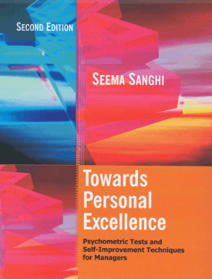 Towards Personal Excellence Psychometric Tests and SelfImprovement Techniques for Managers Seema Sanghi