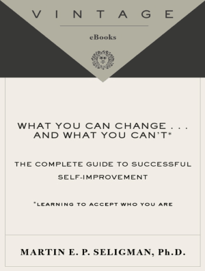 What you can change and what you cannot the complete guide to successful selfimprovement learning to accept who you are Seligman and Martin