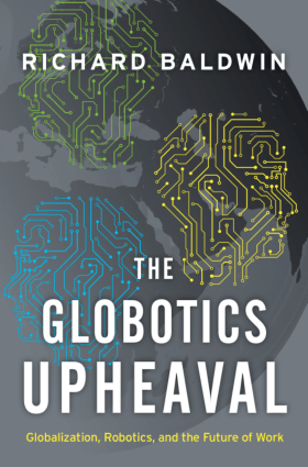 The Globotics Upheaval Globalization Robotics and the Future of Work Richard Baldwin