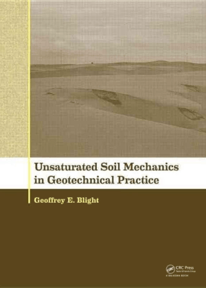 Unsaturated Soil Mechanics in Geotechnical Practice Geoffrey E. Blight