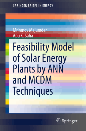 Feasibility Model of Solar Energy Plants by ANN and MCDM Techniques Mrinmoy Majumder