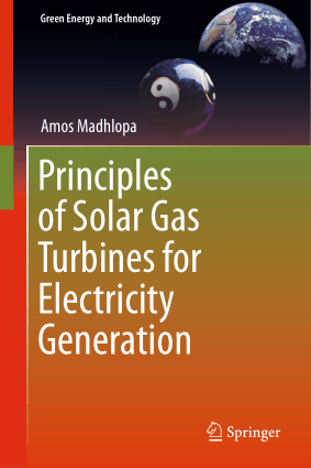 Principles of Solar Gas Turbines for Electricity Generation Amos Madhlopa