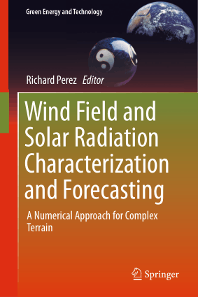 Wind Field and Solar Radiation Characterization and Forecasting Richard Perez