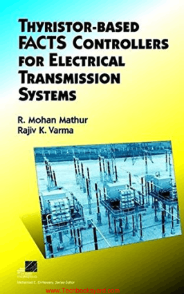 Thyristor Based FACTS Controllers for Electrical Transmission Systems By Mohan Mathur and Rajiv K Varma