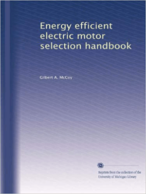 Energy Efficient Electric Motor Selection Handbook Gilbert A. McCoy