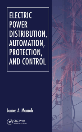 ELECTRIC POWER DISTRIBUTION AUTOMATION PROTECTION AND CONTROL James A Momoh