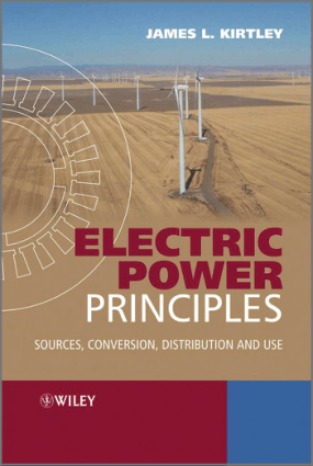ELECTRIC POWER PRINCIPLES Sources Conversion Distribution and Use James L. Kirtley