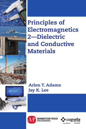 Principles of Electromagnetics 2 Dielectric and Conductive Materials Arlon T. Adams