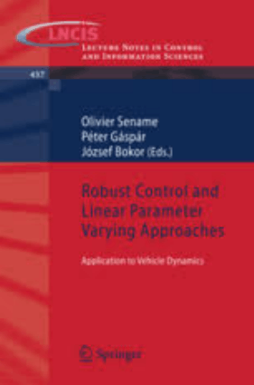 Robust Control and Linear Parameter Varying Approaches Application to Vehicle Dynamics Olivier Sename