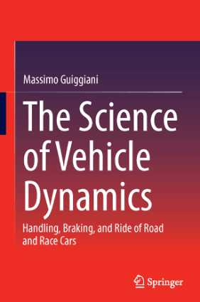 The Science of Vehicle Dynamics Handling Braking and Ride of Road and Race Cars Massimo Guiggiani