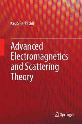 Advanced Electromagnetics and Scattering Theory Kasra Barkeshli