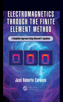 Electromagnetics through the Finite Element Method A Simplified Approach Using Maxwells Equations Jose Roberto Cardoso