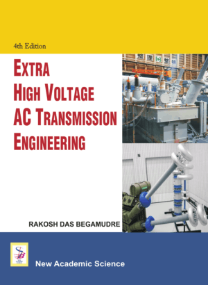 EXTRA HIGH VOLTAGE AC TRANSMISSION ENGINEERING FOURTH EDITION RAKOSH DAS BEGAMUDRE