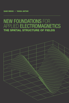 New Foundations for Applied Electromagnetics The Spatial Structure of Fields Said Mikki