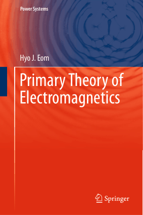 Primary Theory of Electromagnetics Hyo J Eom
