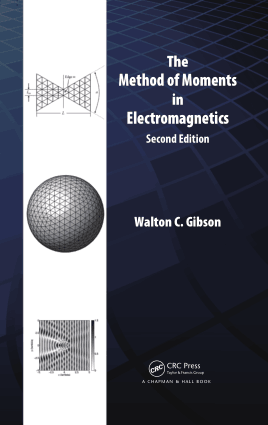 The Method of Moments in Electromagnetics Second Edition Walton C Gibson