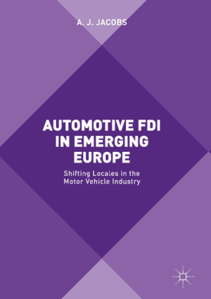 Automotive FDI in Emerging Europe Shifting Locales in the Motor Vehicle Industry A. J. Jacobs