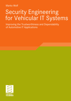 Security Engineering for Vehicular IT Systems Improving the Trustworthiness and Dependability of Automotive IT Applications Marko Wolf