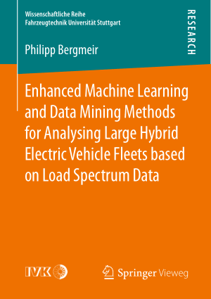 Enhanced Machine Learning and Data Mining Methods for Analysing Large Hybrid Electric Vehicle Fleets based on Load Spectrum Data Philipp Bergmeir