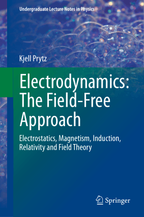 Electrodynamics the Field-Free Approach Electrostatics Magnetism Induction Relativity and Field Theory by Kjell Prytz
