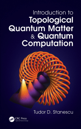 Introduction to Topological Quantum Matter and Quantum Computation by Tudor D. Stanescu