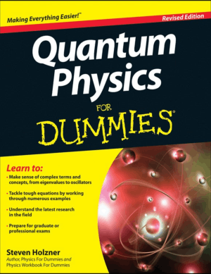 Quantum Physics for Dummies Revised Edition by Steven Holzner