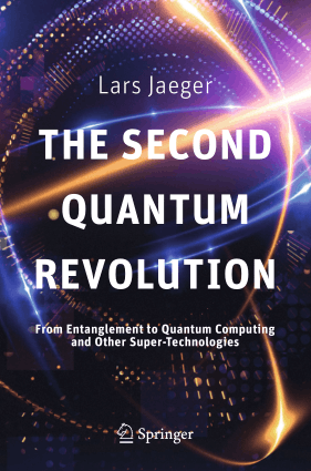 The Second Quantum Revolution From Entanglement to Quantum Computing and Other Super-Technologies by Lars Jaeger