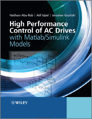 High Performance Control of AC Drives with MATLAB Simulink Models By Haitham Abu Rub, Atif Iqbal and Jaroslaw Guzinski