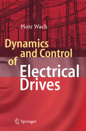 Dynamics and Control of Electrical Drives By Piotr Wach