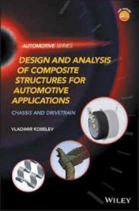 Design and Analysis of Composite Structures for Automotive Applications Chassis and Drivetrain Vladimir Kobelev