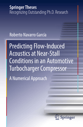 Predicting Flow Induced Acoustics at Near Stall Conditions in an Automotive Turbocharger Compressor A Numerical Approach Roberto Navarro
