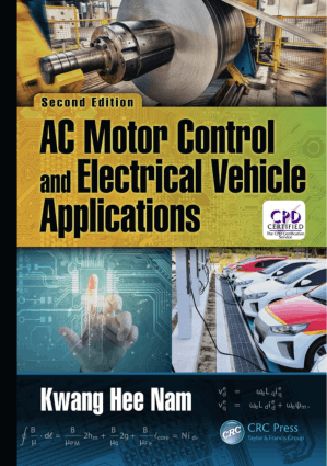 AC Motor Control and Electrical Vehicle Applications Second Edition Kwang Hee Nam