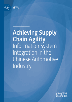 Achieving Supply Chain Agility Information System Integration in the Chinese Automotive Industry Yi Wu