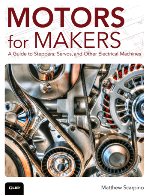 Motors for Makers A Guide to Steppers Servos and Other Electrical Machines