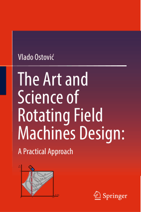 The Art and Science of Rotating Field Machines Design A Practical Approach