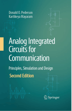 Analog Integrated Circuits for Communication Principles Simulation and Design Second Edition By Donald O. Pederson and Kartikeya Mayaram